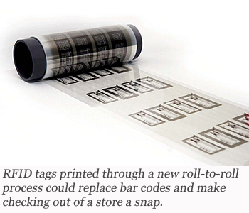RFID tags printed through a new roll-to-roll process could replace bar codes and make checking out of a store a snap.