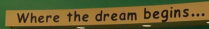 banner that says Where the dream begins